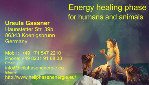 Business card as an image - phase energy healing for people and animals by Ursula Gassner and mobile phone 00498231916833 or 00491715472210 (Not for advertising and use similar allowed.)